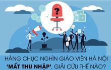 """Hàng chục nghìn giáo viên Hà Nội """"mất thu nhập"""", giải cứu thế nào?"""