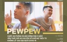 PewPew: Chiếc áo phông 30.000 đồng mặc 5 năm vẫn thấy mới và chuyện về khối nợ siêu to khổng lồ sau đại dịch Covid-19