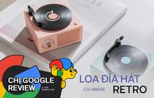 """""""Chị Google review"""" loa Bluetooth đĩa hát retro cực xinh, """"nhìn phát mê ngay - nghe phát yêu luôn"""""""