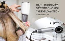 Góc chị em low-tech: Muốn tóc khỏe đẹp bồng bềnh thì phải biết chọn mua máy sấy