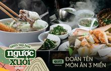 """Quiz """"thử tài mỏ khoét"""": Thách bạn đoán chính xác tên các món ăn đặc trưng 3 miền Việt Nam dưới đây"""