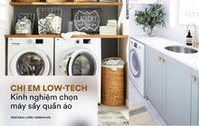 Góc chị em low-tech: Kinh nghiệm chọn mua máy sấy quần áo