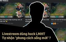 """Ngán ngẩm hacker ngang nhiên livestream tool hack Liên Minh Huyền Thoại, còn tự nhận là """"phong cách sống mới"""""""