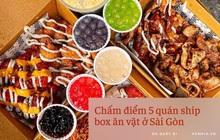 """""""Mọt ăn"""" chấm điểm 5 quán ship box ăn vặt hot nhất Sài Gòn: Rốt cuộc đâu mới là """"chân ái""""?"""