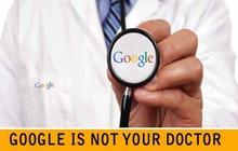 """7 lý do tại sao sai lầm lớn nhất trong đời bạn là bắt bệnh theo """"bác sĩ Google"""""""
