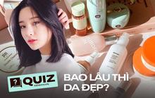 Quiz: Đố bạn biết các sản phẩm skincare mất bao lâu mới trông thấy hiệu quả trên da?