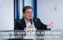 Chủ tịch FPT Telecom Hoàng Nam Tiến: Không quá 5 - 7 năm nữa, hàng triệu bạn trẻ sẽ bị mất việc!