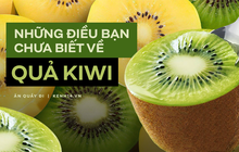 """Những sự thật thú vị về Kiwi - loại trái cây phổ biến toàn cầu với công dụng """"thần kỳ"""" cho sức khoẻ"""