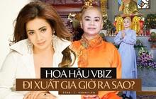 """Hoa hậu Vbiz từng là tay chơi đồ hiệu và sống """"chanh sả"""" bất ngờ xuất gia, cuộc sống 6 năm qua thay đổi ra sao?"""