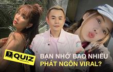 Bạn nằm lòng bao nhiêu câu nói viral của dàn sao dưới đây: Sơn Tùng, Chi Pu hay Ngọc Trinh luôn phát ngôn đơn giản, chỉ là bạn có make it complicated hay không thôi?