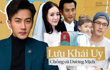 """Lưu Khải Uy: Xuống dốc không phanh vì """"cắm sừng"""" Dương Mịch, hình ảnh người cha tốt lấp liếm quan hệ gia đình phức tạp"""