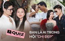 """Quiz: Nhập hội """"chị đẹp"""" đình đám Vbiz đang yêu trai trẻ kém hơn chục tuổi, bạn sẽ là ai?"""