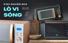 Góc chị em low-tech: Kinh nghiệm mua lò vi sóng, sản phẩm cũ nhưng vẫn phải kỹ!