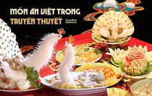 Những món Việt Nam đã thành truyền thuyết, hiếm có khó tìm tới nỗi vua chua cũng chưa được thưởng thức toàn bộ