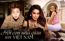"""Tất tần tật profile + gia thế của những cái tên """"khét tiếng"""" giới con nhà giàu Việt Nam"""