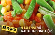 Quiz: Rau quả đông lạnh có bổ dưỡng hơn rau tươi? 9 sự thật về thực phẩm đông lạnh và đóng hộp mà có thể bạn không biết