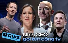 """Thử tài hiểu biết: Nhìn CEO gọi tên """"đế chế"""" họ đang sở hữu"""