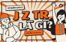 Từ điển Gen Z: J z tr là gì vậy trời?