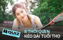 Quiz: 8 thói quen giúp kéo dài tuổi thọ, tập thể dục chỉ đứng thứ 8, vị trí số 1 là điều ít ai ngờ tới