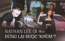 """Nathan Lee ơi, anh dừng lại được """"khum""""?"""