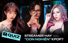 Nhiều hot streamer Việt là fan Kpop chính hiệu, thử xem có thần tượng của bạn không?