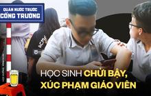 Video: Học sinh ở Hà Nội chửi bậy; xúc phạm giáo viên bằng nhiều ngôn ngữ tục tĩu