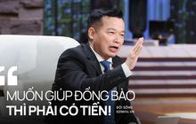 Shark Việt: Muốn giúp đồng bào thì phải có tiền!