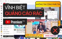 """YouTube Premium sắp có mặt tại Việt Nam, người xem thoát khỏi ám ảnh quảng cáo """"3 đời nhà tôi..."""""""