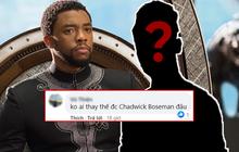 """Black Panther 2 được sản xuất mà không có Chadwick Boseman, netizen nháo nhào tranh cãi về người """"kế vị"""""""