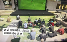 """Độ Mixi, ViruSs rủ nhau xem bóng đá trong game, cổ vũ tuyển Việt Nam theo cách chuẩn """"sang xịn mịn"""", nhưng cũng không giống ai"""