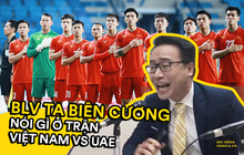"""Cập nhật nóng loạt phát ngôn """"đi vào truyền thuyết"""" của BLV Tạ Biên Cương trận Việt Nam quyết đấu UAE"""