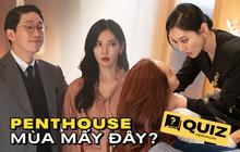 QUIZ: Nhìn hình đoán mùa phim Penthouse, trí nhớ siêu phàm cũng chưa chắc đúng cả 10