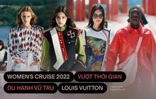 BST Women's Cruise 2022 của Louis Vuitton: Sự kết nối vượt thời gian, du hành vũ trụ không còn là điều xa vời nữa!