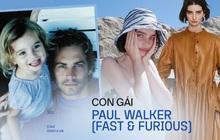 Con gái Paul Walker (Fast & Furious) sau 8 năm: Mẫu cực phẩm 23 tuổi thừa hưởng gia tài 575 tỷ sau cuộc chiến với chính bà ruột