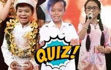 Quiz: Bạn có am hiểu hết về dàn thí sinh xuất thân từ các show âm nhạc nhí?