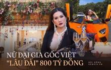 Nữ đại gia gốc Việt sở hữu biệt thự 800 tỷ ở Mỹ giàu cỡ nào?