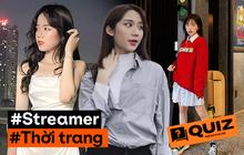 Mê mẩn xem các nàng streamer mỗi tối, bạn biết gì về phong cách ăn mặc của họ?