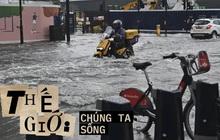 Không nơi nào an toàn: Lũ lụt lịch sử sẽ ngày càng phổ biến hơn bởi những cơn khủng hoảng khí hậu thời gian tới