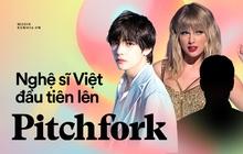 HOT: Chuyên trang Pitchfork lần đầu tiên review album của 1 nghệ sĩ Việt, chấm điểm còn cao hơn cả Taylor Swift, Ariana Grande hay BTS!