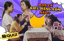 """Quiz: Kính mời anh chị chọn cho mình 1 vai """"bà hàng xóm"""", nói xấu người ta mãi giờ tới lượt mình bị """"bêu riếu"""" nè!"""