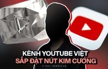 Một kênh YouTube Việt Nam sắp đạt được nút Kim Cương, nhưng sao lại khiến cộng đồng ngao ngán?