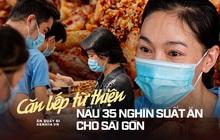 """Chuyện ở căn bếp nấu 35 nghìn suất ăn từ thiện của """"bà trùm Hoa hậu"""": Những ngày Sài Gòn thế này, được cho đi đã là may mắn!"""