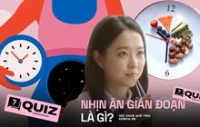 Quiz: Nhịn ăn gián đoạn có gì hot mà được cả sao Việt lẫn sao nước ngoài ưa chuộng đến vậy?