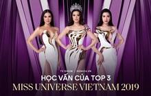 Học vấn top 3 Hoa hậu Hoàn vũ VN 2019: Kim Duyên bị nghi chưa tốt nghiệp, Thúy Vân đỉnh khỏi bàn