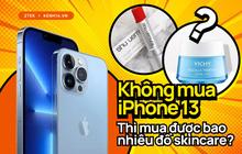 Nếu không mua iPhone 13 mới, hội chị em có thể tậu về bao nhiêu sản phẩm skincare, xem con số thôi mà phát hoảng!
