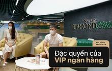 Hưởng cả loạt đặc quyền sang - xịn - mịn khi làm VIP của ngân hàng: Ở đâu sướng nhất?