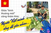 """Giữa """"bình thường mới"""" càng thấm thía: Người Việt mình sống để yêu nhau!"""