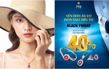 """PNJ tung chương trình """"Vén màn âu lo, đón sale siêu to"""" ưu đãi đến 40% dịp Black Friday"""