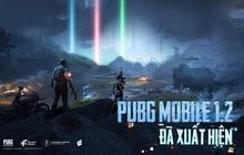 Sau vài ngày ra mắt, bản update 1.2 của PUBG Mobile khiến hội game thủ đứng ngồi không yên vì những điểm mới lạ sau đây!