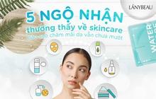 5 ngộ nhận thường thấy về skincare, bảo sao chăm mãi da vẫn chưa mướt